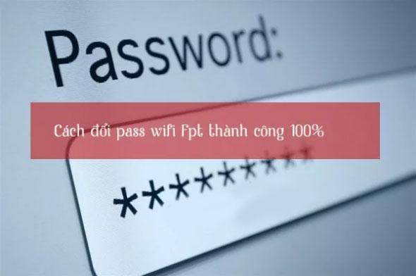 Hướng dẫn thay đổi mật khẩu wifi FPT, Viettel, VNPT đơn giản nhất